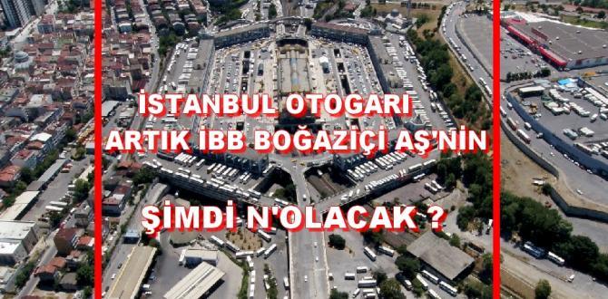 İstanbul Otogarı Boğaziçi AŞ'nin Oldu