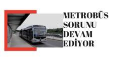 Metrobüsler Neden Yenilenmiyor?