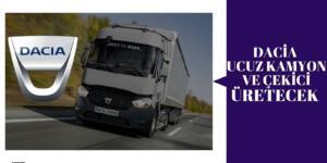 Dacia Kamyon ve Çekici Üretecek